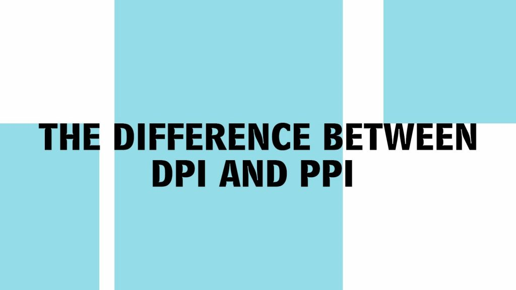 The Difference Between DPI And PPI